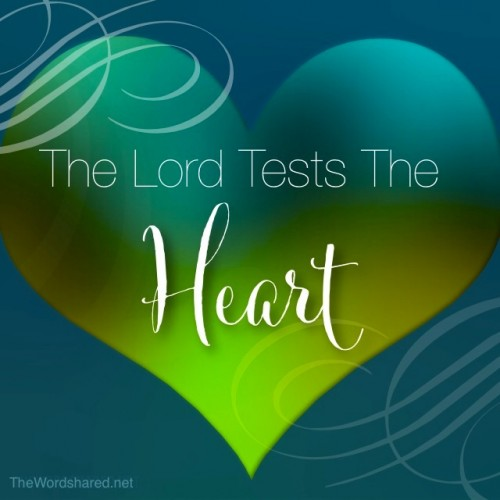 The Lord Tests the Heart