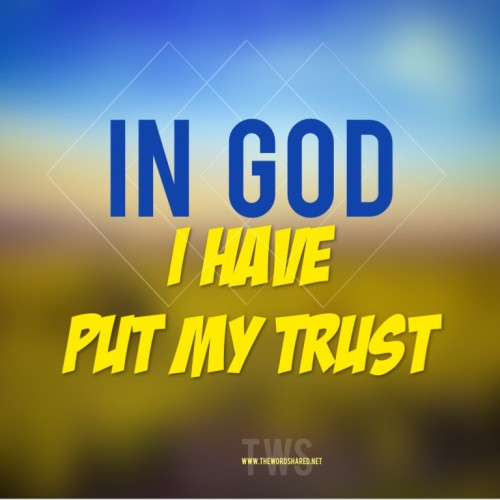 In God I have put my Trust