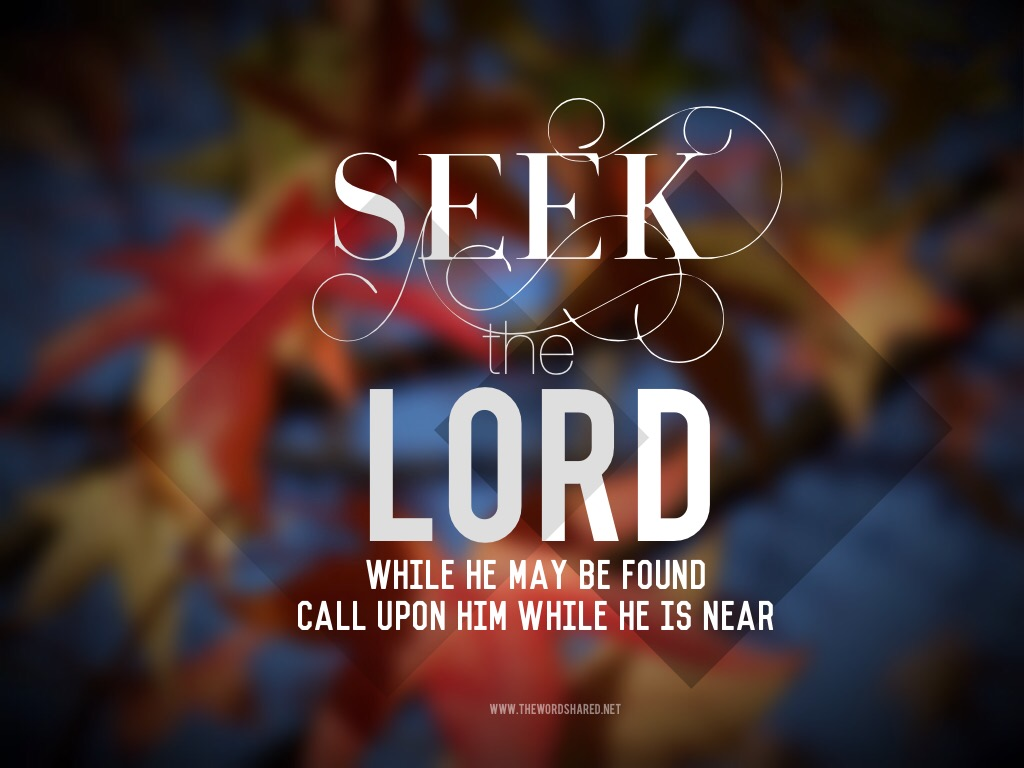 Seek The Lord - Isaiah 55:6