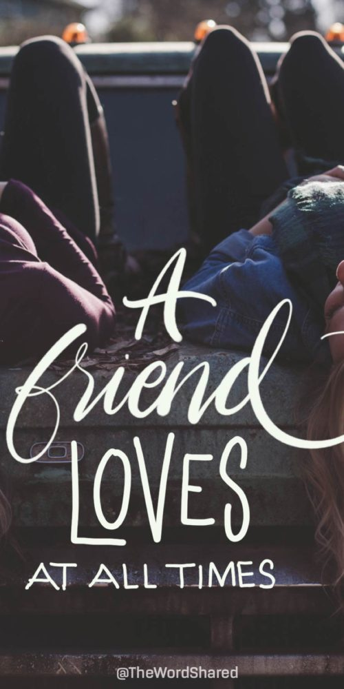 A Friend Loves at all times - Proverbs 17 17