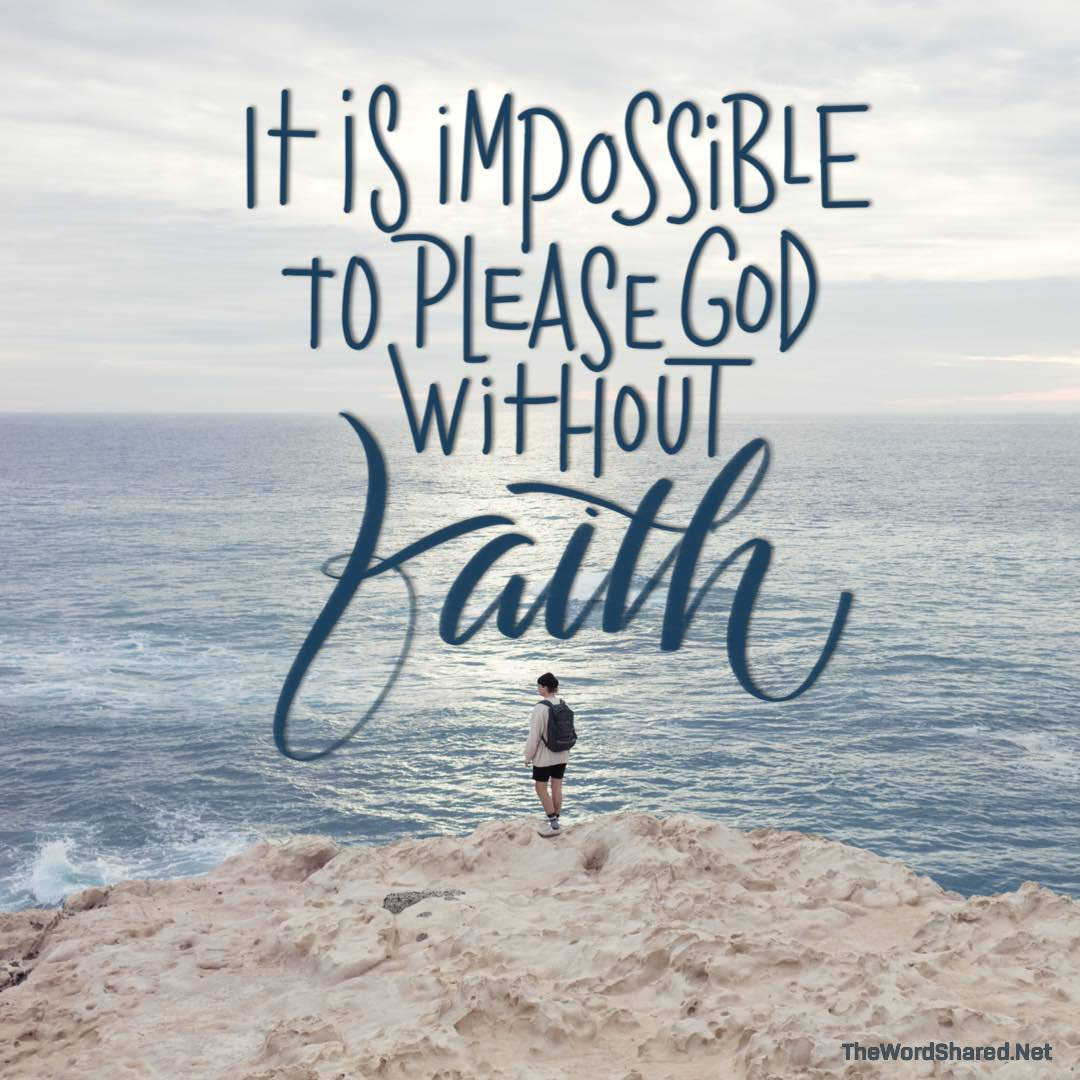It's Impossible To Please God Without Faith