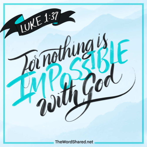 for nothing is impossible with God