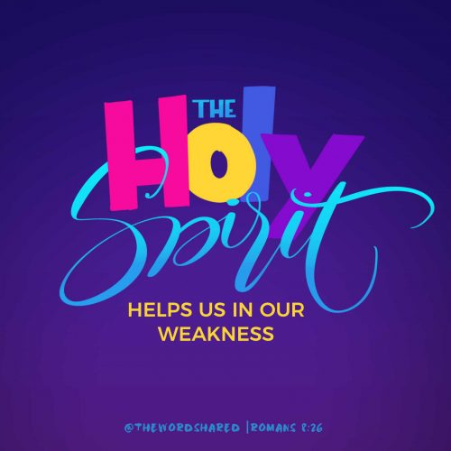 The Holy Spirit helps us in our weakness