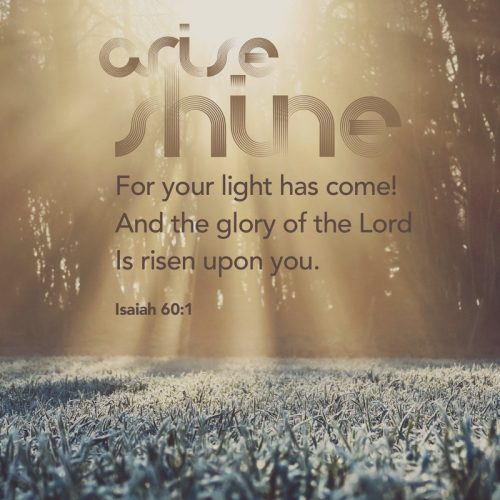 Arise, shine; For your light has come!
