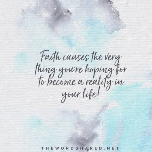 Faith causes the very thing you've been hoping for to become a reality in your life