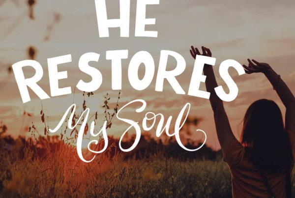 He restores my soul; He leads me in the paths of righteousness For His name's sake.