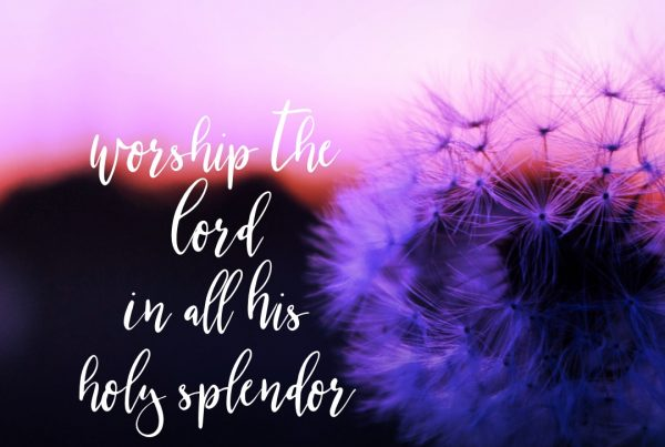 Worship the Lord is all His holy splendor