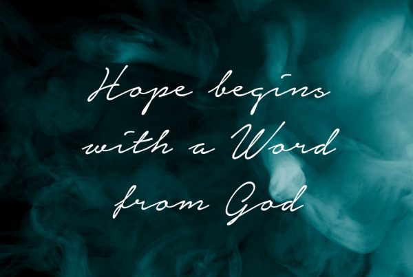 Hope—to desire with expectation of obtainment. Hope begins with a Word from God