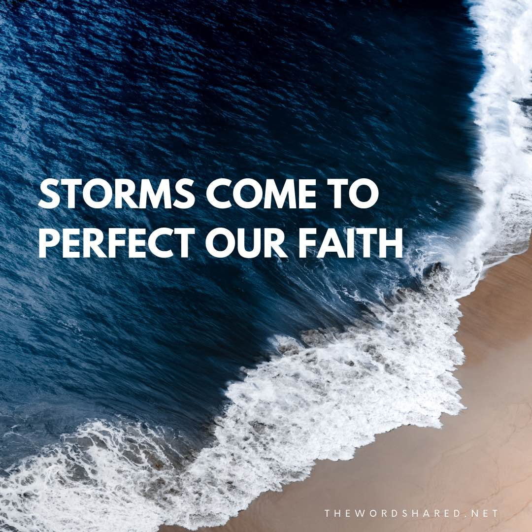 Storms come to perfect our faith
