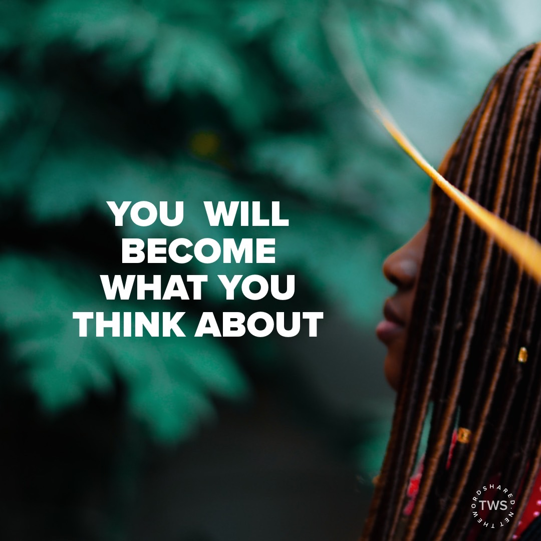 You will become what you think about