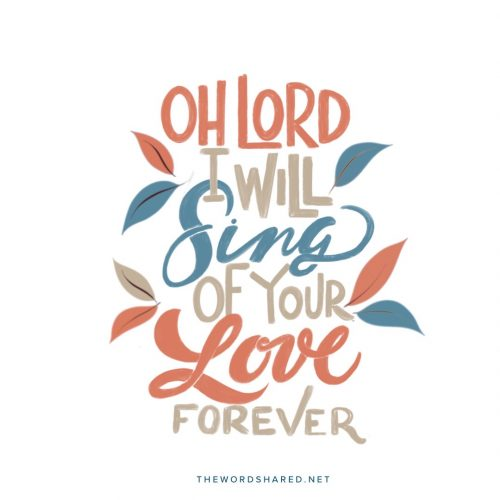 Oh lord I will sing of your love forever