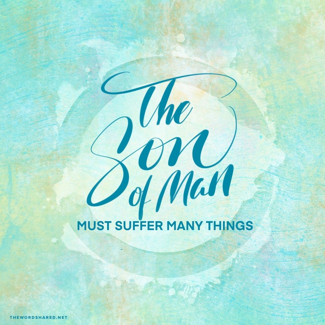 The Son of Man must Suffer many Things