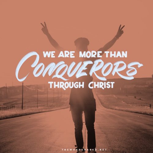 We are more than conquerors Romans 8:37