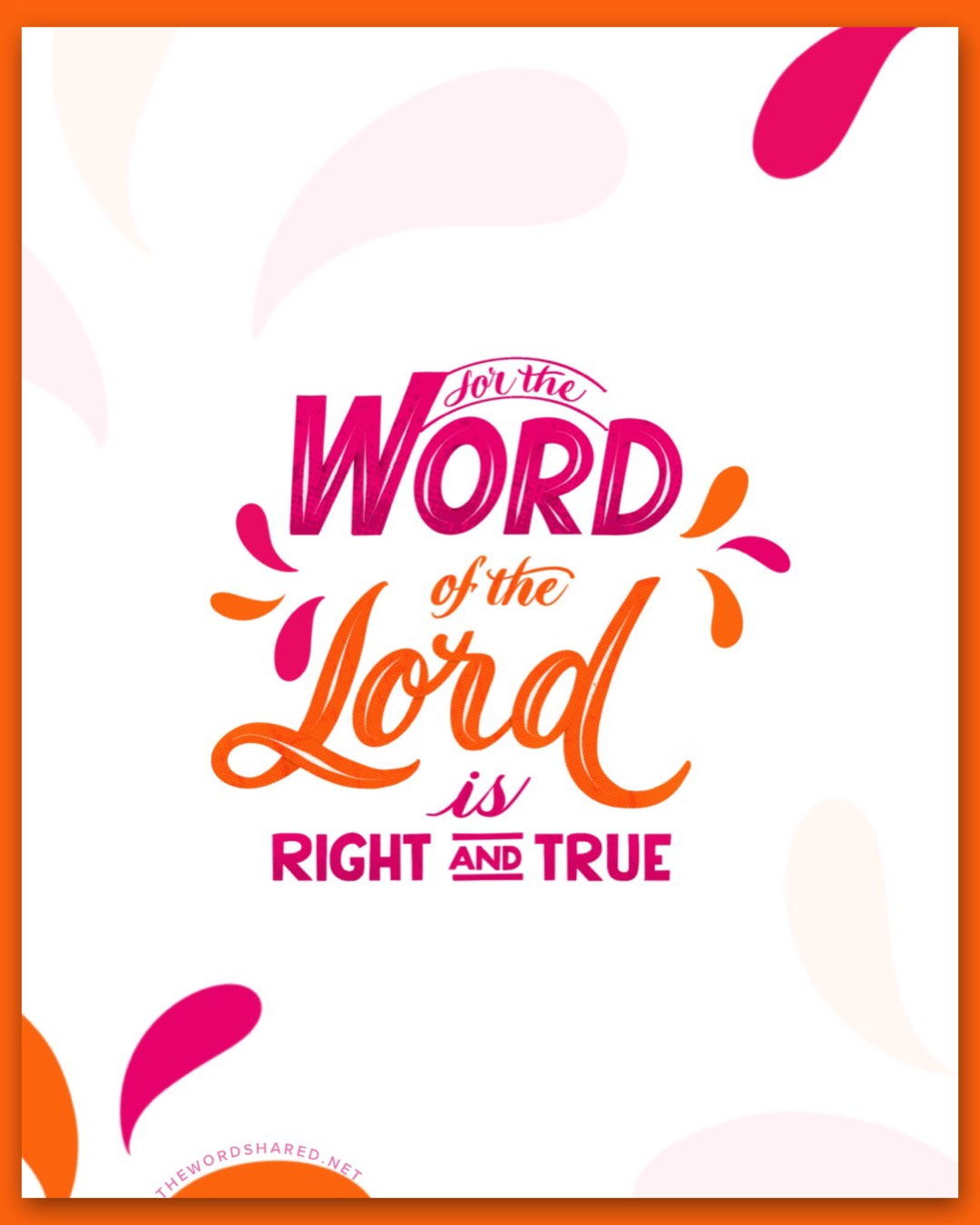 For the Word of the Lord is right and true