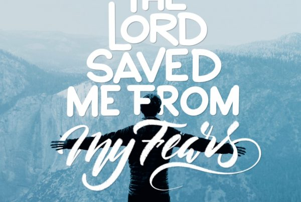 The Lord Saved Me From My Fears