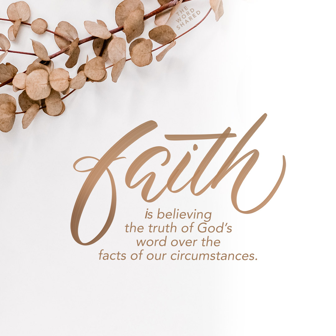 Faith is believing the truth of God's Word