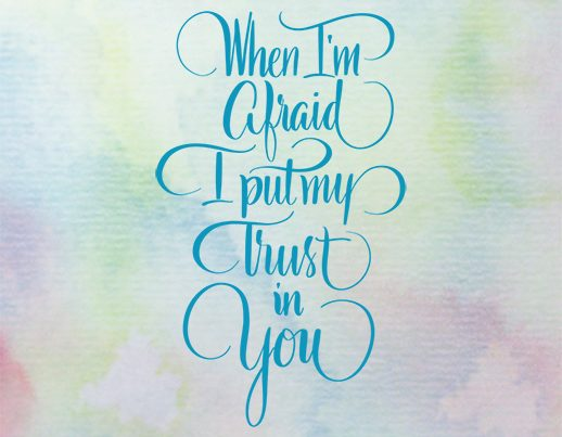 When I'm Afraid I put My Trust in You