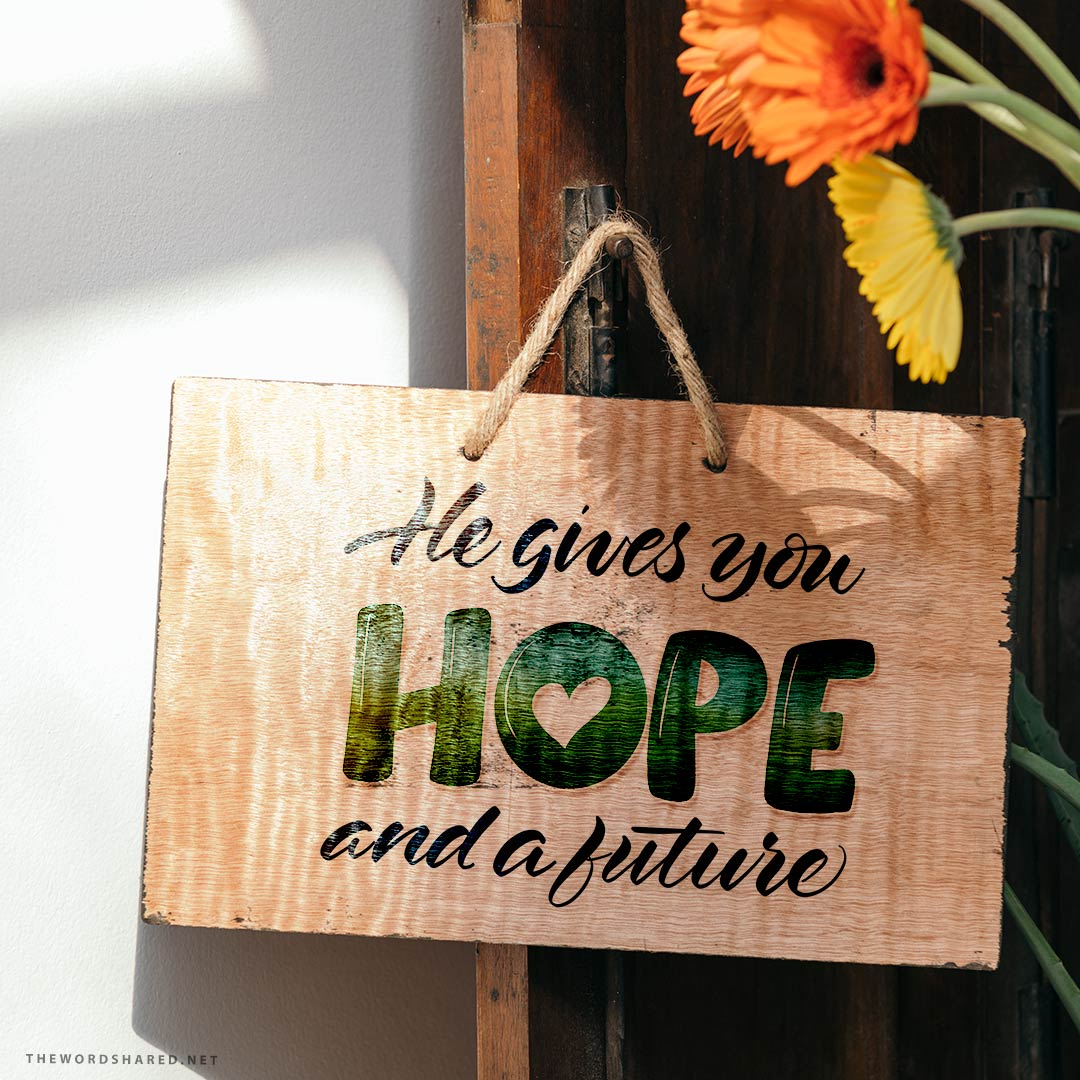 He Give you Hope and a Future